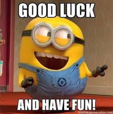 Minion with the text 'Good luck and have fun!'